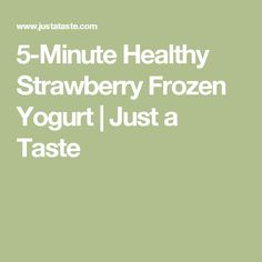5-Minute Healthy Strawberry Frozen Yogurt | Just a Taste