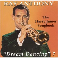Ray Anthony - Dream Dancing, Vol. 7: Harry James Song