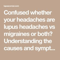 Confused whether your headaches are lupus headaches vs migraines or both? Understanding the causes and symptoms can help you decide the right treatment.