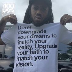Don't downgrade your dreams to match your reality. Upgrade your faith to match your vision.