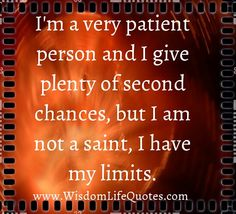 I'm not a saint, I have my limits - Wisdom Life Quotes Words To Live By Quotes, Sayings And Phrases, Wisdom Quotes, Great Quotes, Wise Words, Me Quotes, True Quotes About Life, Inspiring Quotes About Life, Inspirational Quotes