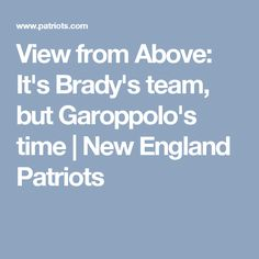 View from Above: It's Brady's team, but Garoppolo's time | New England Patriots