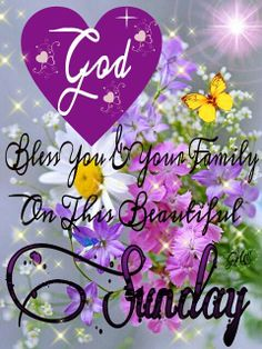 God bless you and your family on this beautiful Sunday.