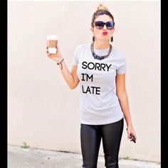 Sorry I'm Late t shirt Grey t shirt ladies size 100%cotton.. DO NOT BUY THIS LISTING please leave size in comments and I'll make you a listing of your own. Tops Tees - Short Sleeve