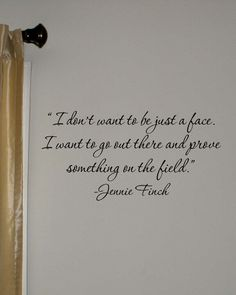 Jennie Finch Quote- would be cute for wall In bedroom