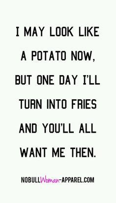 But I'll probs be a potato forever, sooooo