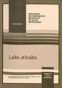 SPERLING, Marcos Von. Lodos ativados. Departamento de Engenharia Sanitária e Ambiental da UFMG. reimpr. Belo Horizonte: UFMG, 2000. 415 p. (Princípios do tratamento biológico de águas residuárias, 4). Inclui bibliografia; il.; 24cm. ISBN 8570401294.  Palavras-chave: AGUAS RESIDUARIAS/Tratamento biológico.  CDU 628.355 / S749l / reimpr. / 2000
