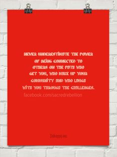 Never underestimate the power of being connected to others on the path who get you, who make up y...