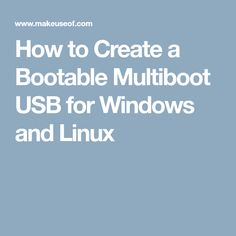 How to Create a Bootable Multiboot USB for Windows and Linux
