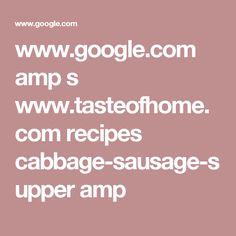 www.google.com amp s www.tasteofhome.com recipes cabbage-sausage-supper amp