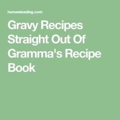 Gravy Recipes Straight Out Of Gramma's Recipe Book