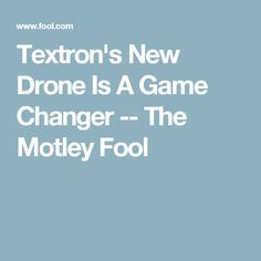 Textron's New Drone Is A Game Changer -- The Motley Fool