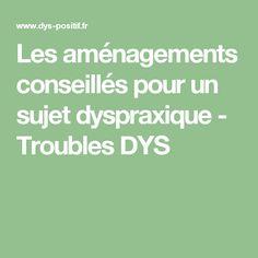 Les aménagements conseillés pour un sujet dyspraxique - Troubles DYS