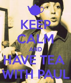 KEEP CALM AND HAVE TEA WITH PAUL