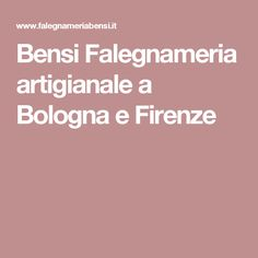Bensi Falegnameria artigianale a Bologna e Firenze