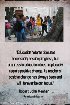 Education reform does not necessarily assure progress, but progress in education does implacably require...