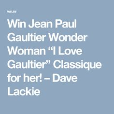 """Win Jean Paul Gaultier Wonder Woman """"I Love Gaultier"""" Classique for her! – Dave Lackie"""