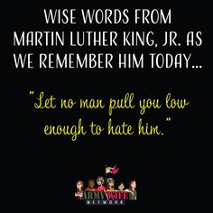 """Wise words from Martin Luther King, Jr. As we remember him today... """"Let no man pull you low enough to hate him."""""""