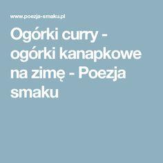 Ogórki curry - ogórki kanapkowe na zimę - Poezja smaku