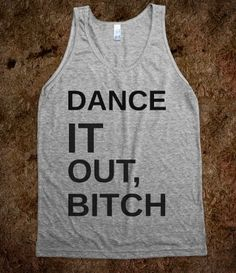 Dance It Out Bitch Tank Top from Glamfoxx Shirts