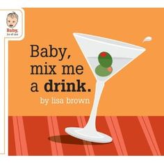 """""""too many parents allow their infant sons and daughters to lie about idly: napping, drinking milk, and whatnot. Why not put them to work? Observe how tots enjoy the shapes and colors, all the while learning how to mix a variety of basic cocktails."""""""