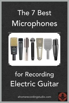 The 7 Best Microphones for Recording Electric Guitar http://ehomerecordingstudio.com/electric-guitar-microphones/