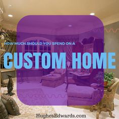 How much should you spend on a custom home - Hughes Edwards