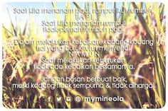 Saat kita menanam padi, rumput ikut tumbuh. T A P I ... Saat kita menanam rumput tidak pernah tumbuh padi.  Dalam melakukan kebaikan kadang-kadang hal yang buruk turut menyertai. N A M U N ... Saat melakukan keburukan, tidak ada kebaikan bersamanya.  Jangan bosan berbuat baik, meski kadang tidak sempurna & tidak dihargai....
