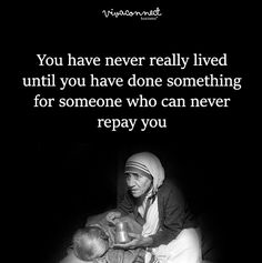 You have never really lived until you have done something for someone who can never repay you #QuoteOfTheDay More