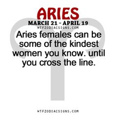 Aries females can be some of the kindest women you know. until you cross the line.   - WTF Zodiac Signs Daily Horoscope!