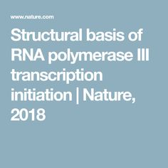 Structural basis of RNA polymerase III transcription initiation | Nature, 2018