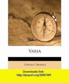 Varia (9781286517819) Edward Thomas , ISBN-10: 1286517818  , ISBN-13: 978-1286517819 ,  , tutorials , pdf , ebook , torrent , downloads , rapidshare , filesonic , hotfile , megaupload , fileserve