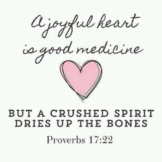 Proverbs A merry heart does good, like medicine, But a broken spirit dries the bones. Encouraging Bible Verses, Bible Quotes, Broken Spirit, True Vine, Bible Prayers, Praise The Lords, Happy Heart, Finding Joy, Proverbs