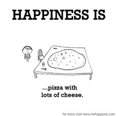 Happiness is pizza with lots of cheese. Cute Qoutes, Cute Happy Quotes, Cute Quotes For Life, Life Quotes, Happy Love, Make Me Happy, Are You Happy, Last Lemon, English Book