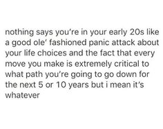 """""""Nothing says you're in your early 20s like a good ole' fashioned panic attack about your life choices..."""""""