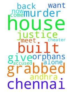 We built a house in chennai. But it was grabbed by - We built a house in chennai. But it was grabbed by a murder accused cheater. We are now in Andhra. Alone here like orphans. We want to get back our house. God should meet him amp; do justice to us. He should come amp; give us the house.  Posted at: https://prayerrequest.com/t/U7I #pray #prayer #request #prayerrequest