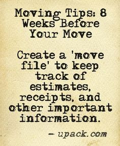 Moving Tips: 8 weeks before your move--create a 'move file' to keep track of estimates, receipts, and other important information!
