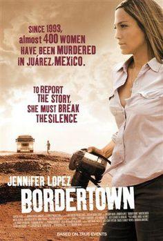 BORDERTOWN. Pas une grande fan de JLO mais bon film expliquant le féminicide à grande échelle dans une région mexicaine dans les années 90. Public averti