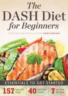 The DASH Diet for Beginners: Essentials to Get Started by John Chatham
