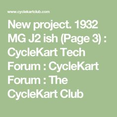 New project. 1932 MG J2 ish (Page 3) : CycleKart Tech Forum : CycleKart Forum : The CycleKart Club