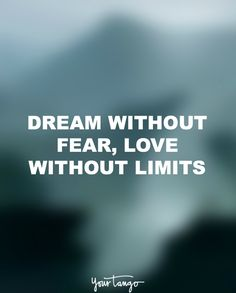 """Dream without fear, love without limits."""