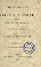 Details - The formation of vegetable mould : through the action of worms, with observations on their habits / by Charles Darwin ; with illustrations. - Biodiversity Heritage Library