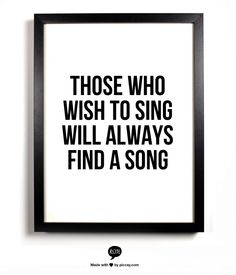 Those who wish to sing will always find a song