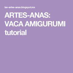 ARTES-ANAS: VACA AMIGURUMI tutorial