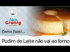 Como Fazer Pudim de Leite que não vai ao Forno | Por: Chef Alex Granig - YouTube