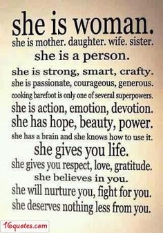 Love Quotes - Google+ - She is WOMAN. She is Mother. Daughter. Wife. Sister. She is…