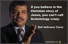 Atheism, Religion, Christianity, Scientology, God is Imaginary, Jesus, Neil deGrasse Tyson. If you believe in the Christian story of Jesus, you can't call Scientology crazy.