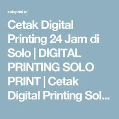 Cetak Digital Printing 24 Jam di Solo | DIGITAL PRINTING SOLO PRINT | Cetak Digital Printing Solo 24 jam | PUSAT LAYANAN JASA CETAK DIGITAL PRINTING SOLO PRINT HARGA MURAH | CETAK MMT SOLO | CETAK SPANDUK, X-BANNER, BALIHO, REKLAME SOLO MURAH