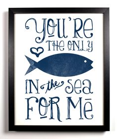 You're The Only Fish In The Sea For Me Special Blue, Typography Print, 8 x 10. $9.99, via Etsy.