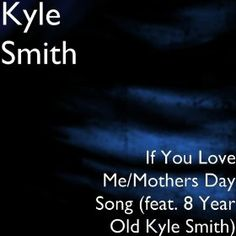 If You Love Me/Song for Mothers day from Kyle http://www.amazon.com/Love-Mothers-Song-feat-Smith/dp/B00FFJI3OQ/ref=sr_1_1?s=dmusic&ie=UTF8&sr=1-1&keywords=if+you+love+me+bobby+smith